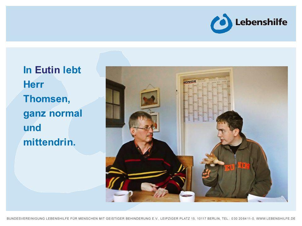 In Eutin lebt Herr Thomsen, ganz normal und mittendrin.