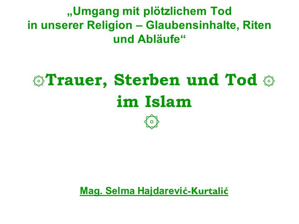 ۞Trauer, Sterben und Tod ۞ im Islam ۞ Mag. Selma Hajdarević-Kurtalić