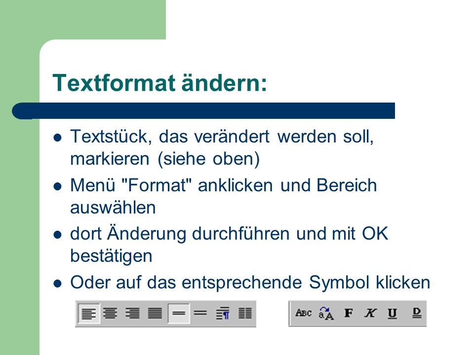 Textformat ändern: Textstück, das verändert werden soll, markieren (siehe oben) Menü Format anklicken und Bereich auswählen.