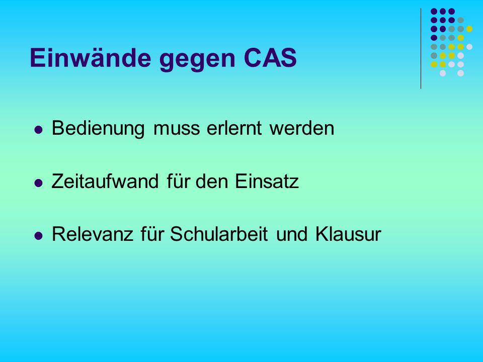Einwände gegen CAS Bedienung muss erlernt werden