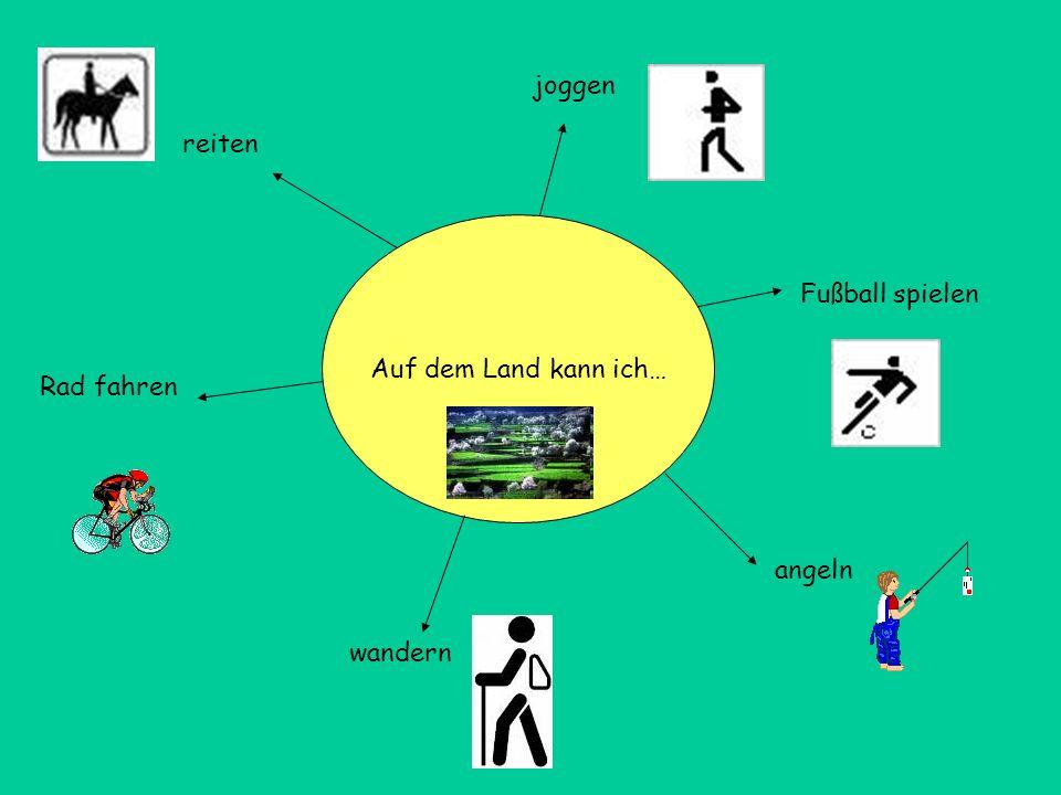joggen reiten Auf dem Land kann ich… Fußball spielen Rad fahren angeln wandern