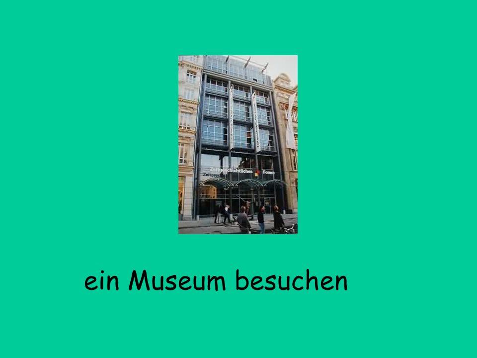 ein Museum besuchen
