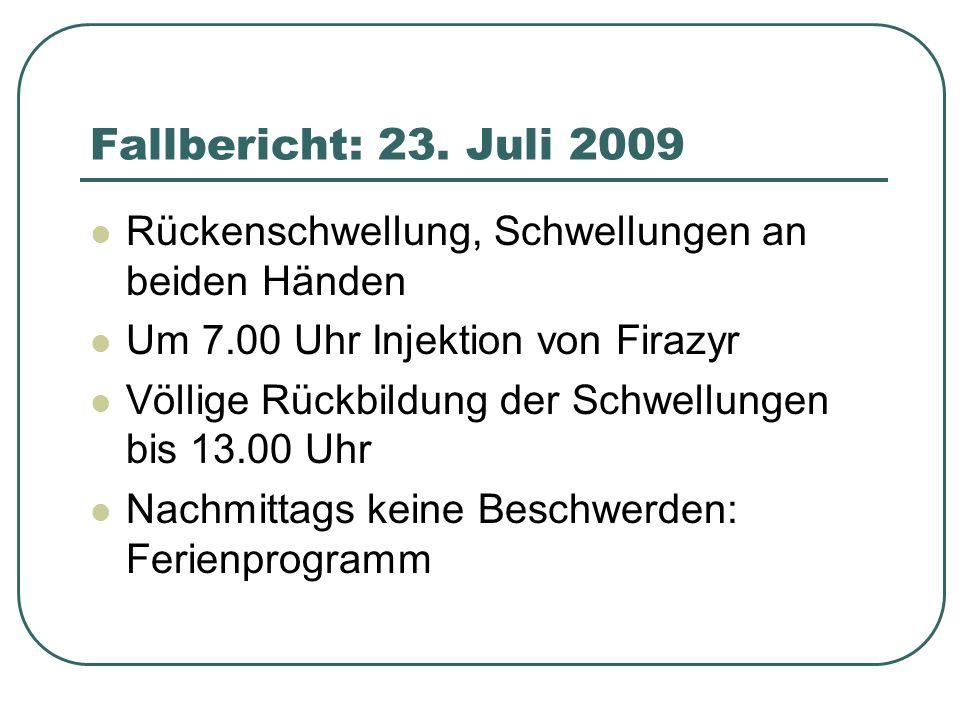 Fallbericht: 23. Juli 2009 Rückenschwellung, Schwellungen an beiden Händen. Um 7.00 Uhr Injektion von Firazyr.