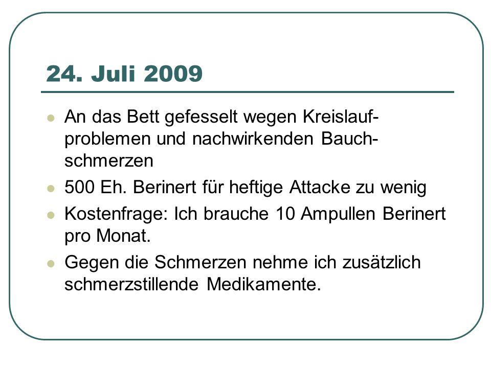 24. Juli 2009 An das Bett gefesselt wegen Kreislauf-problemen und nachwirkenden Bauch-schmerzen. 500 Eh. Berinert für heftige Attacke zu wenig.