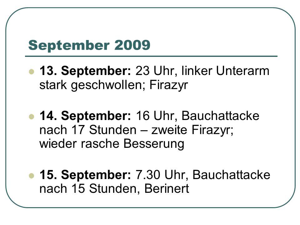 September 2009 13. September: 23 Uhr, linker Unterarm stark geschwollen; Firazyr.