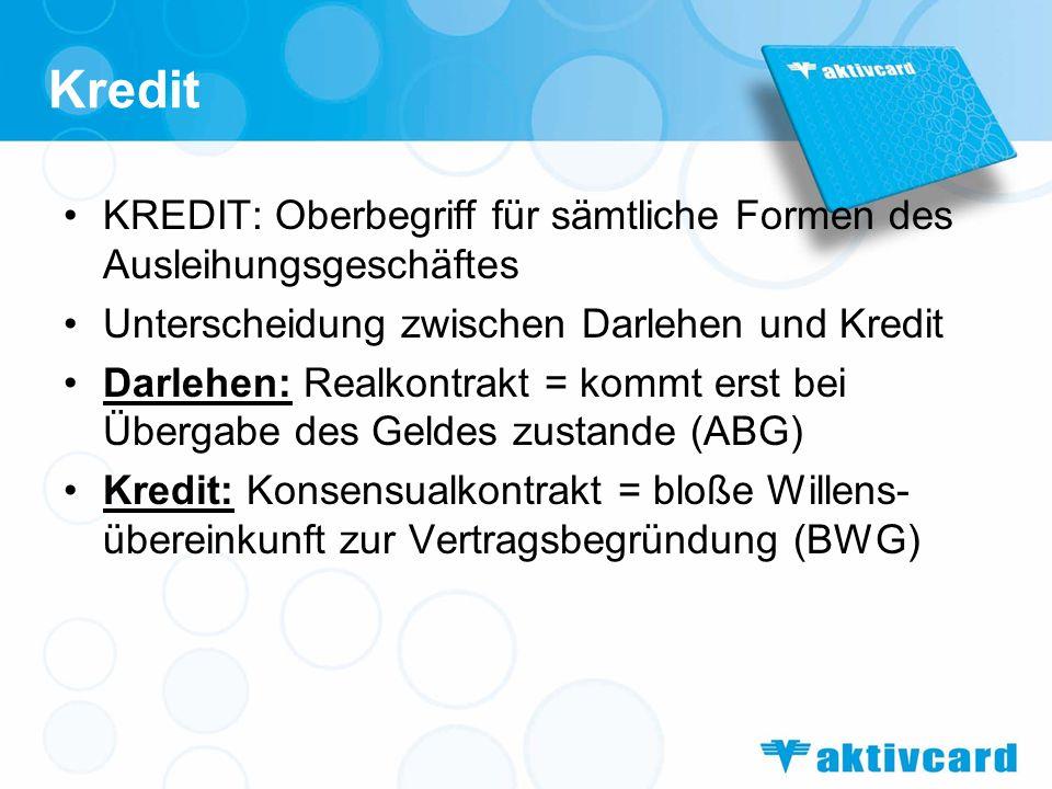 Kredit KREDIT: Oberbegriff für sämtliche Formen des Ausleihungsgeschäftes. Unterscheidung zwischen Darlehen und Kredit.
