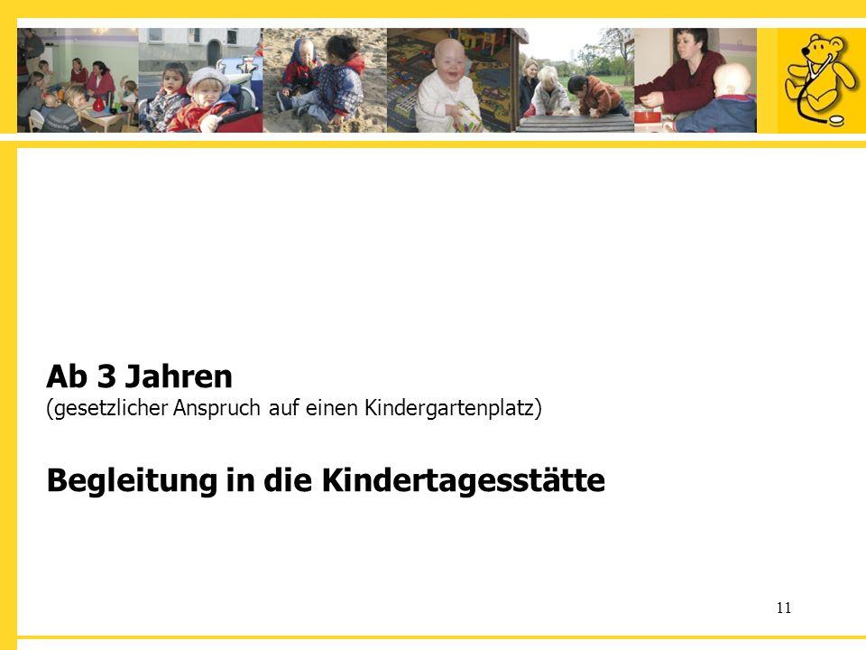 Ab 3 Jahren (gesetzlicher Anspruch auf einen Kindergartenplatz) Begleitung in die Kindertagesstätte