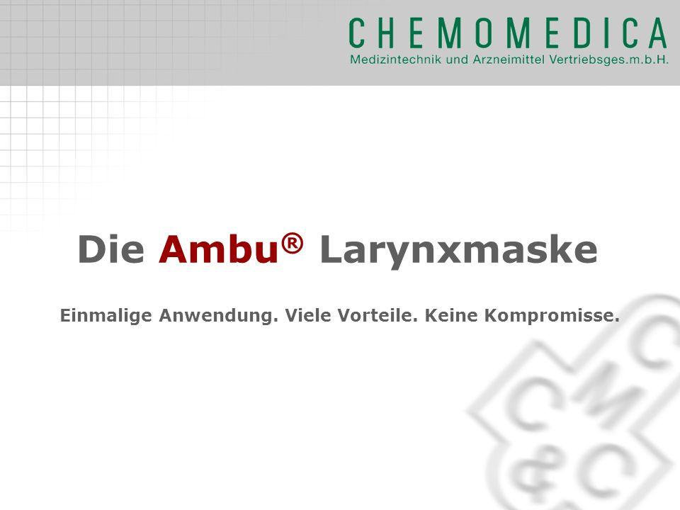 Die Ambu® Larynxmaske Einmalige Anwendung. Viele Vorteile. Keine Kompromisse.