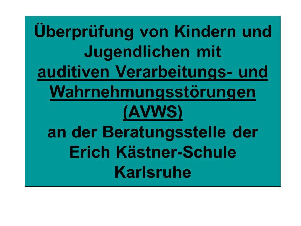 Überprüfung von Kindern und Jugendlichen mit auditiven Verarbeitungs- und Wahrnehmungsstörungen (AVWS) an der Beratungsstelle der Erich Kästner-Schule Karlsruhe