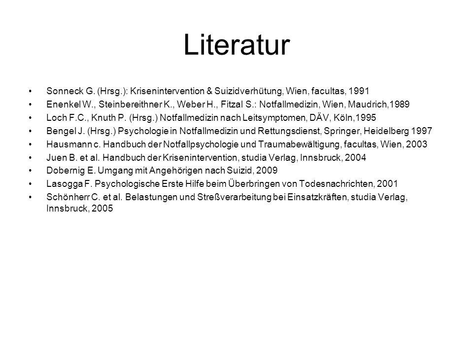 Literatur Sonneck G. (Hrsg.): Krisenintervention & Suizidverhütung, Wien, facultas, 1991.