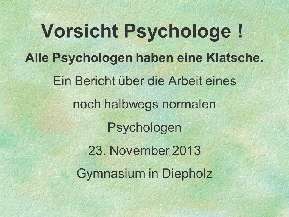 Alle Psychologen haben eine Klatsche.