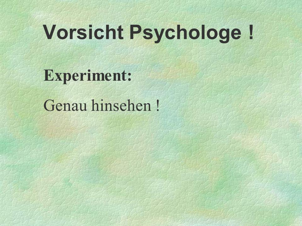 Vorsicht Psychologe ! Experiment: Genau hinsehen !