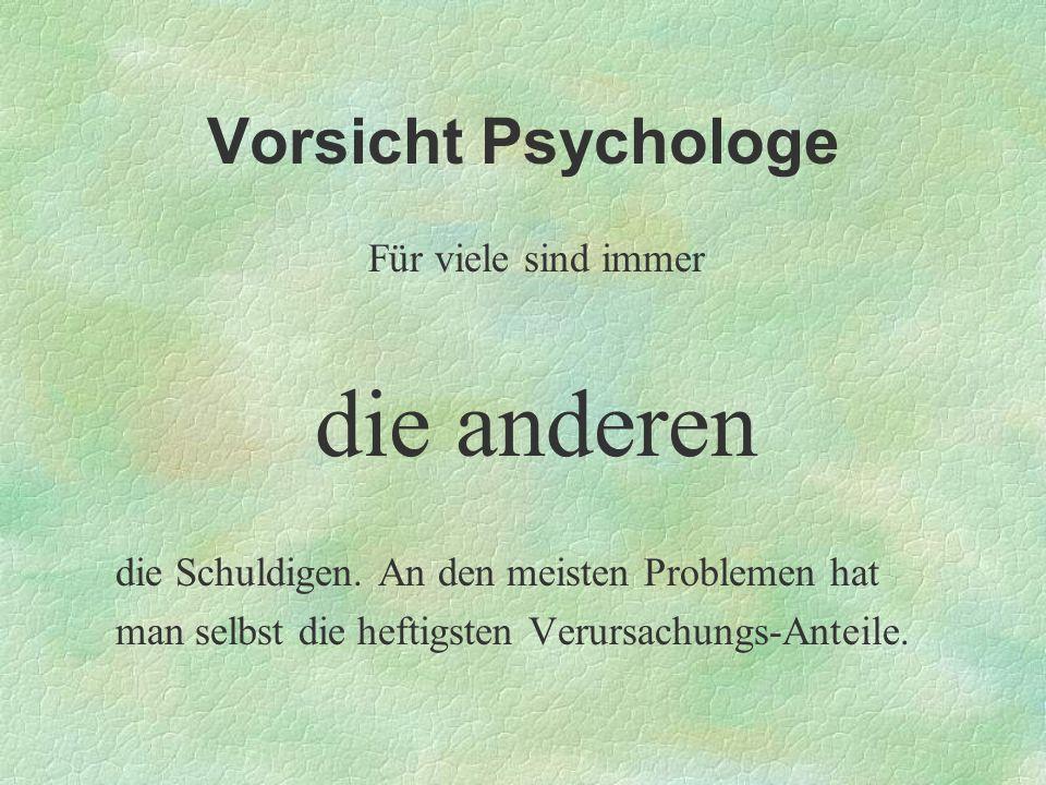 die anderen Vorsicht Psychologe Für viele sind immer