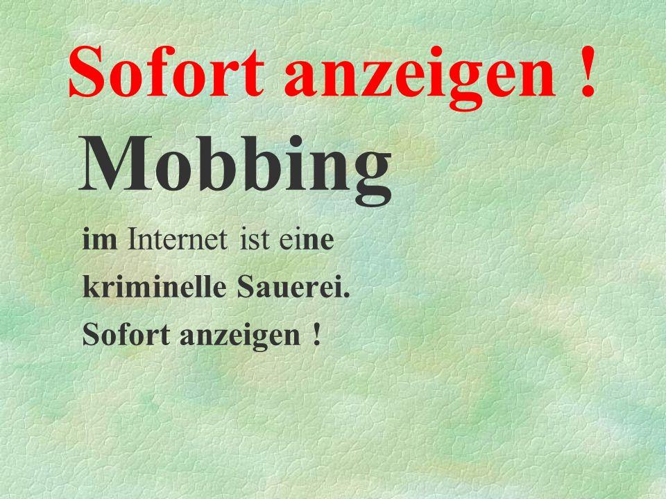 Mobbing Sofort anzeigen ! im Internet ist eine kriminelle Sauerei.