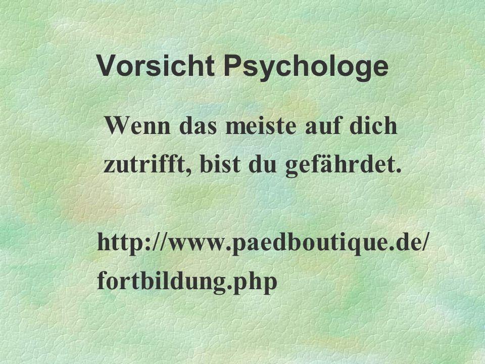 Vorsicht Psychologe Wenn das meiste auf dich