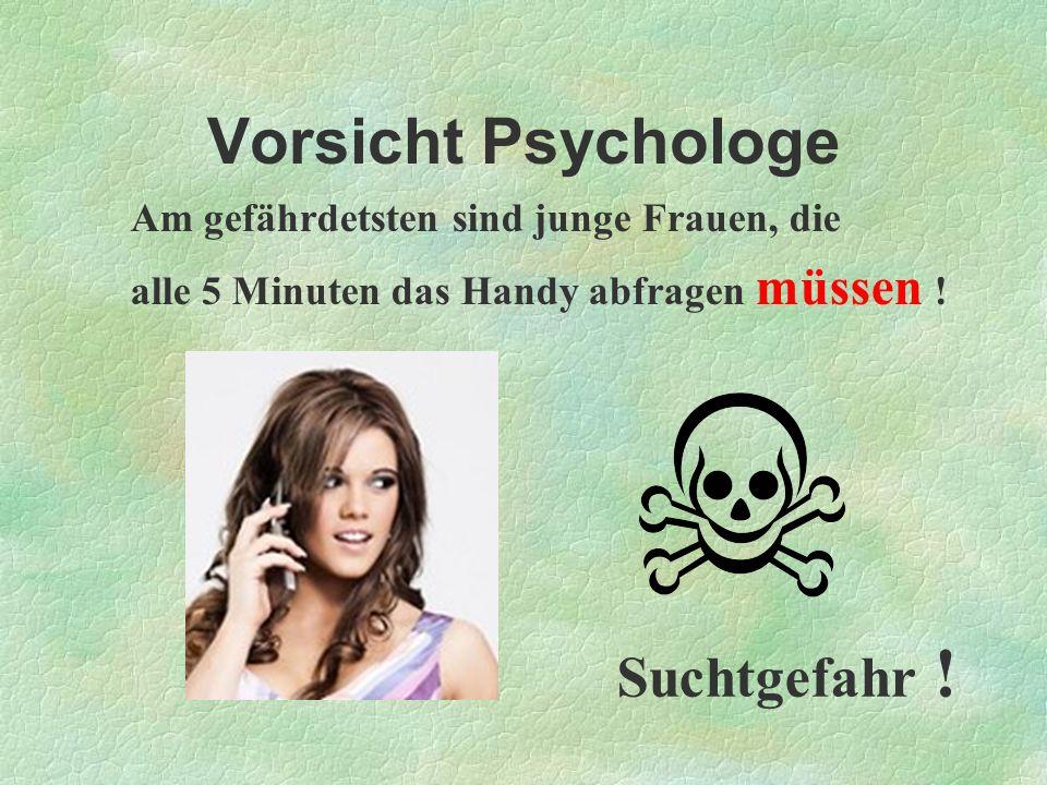 Vorsicht Psychologe Suchtgefahr !