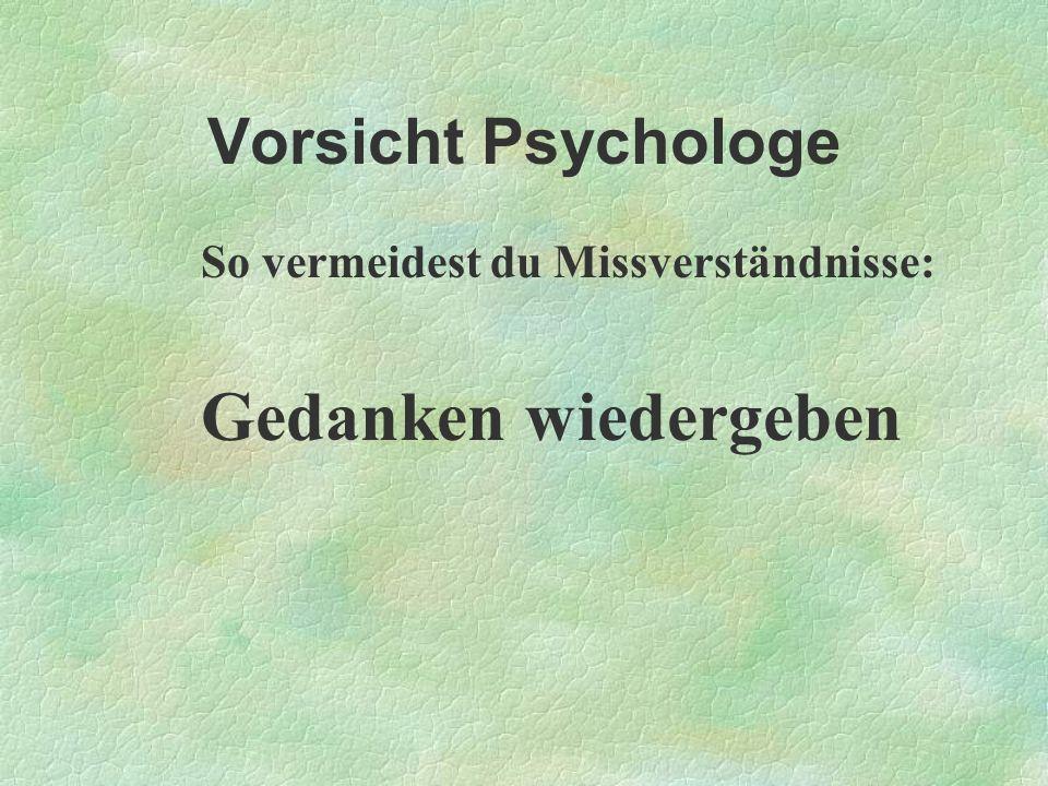 Gedanken wiedergeben Vorsicht Psychologe