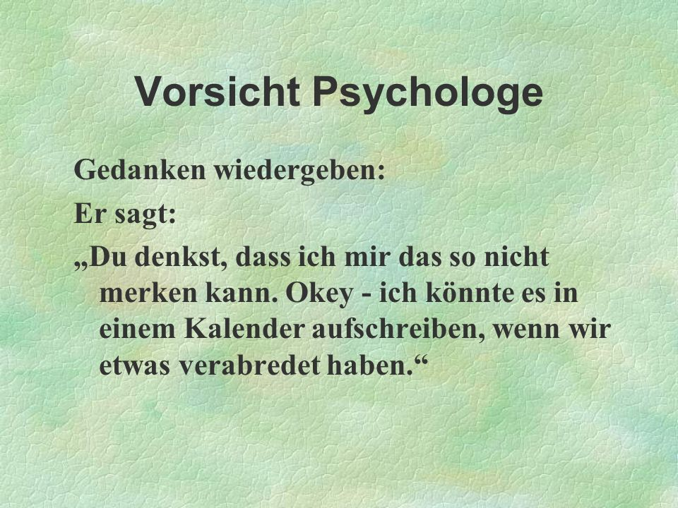 Vorsicht Psychologe Gedanken wiedergeben: Er sagt: