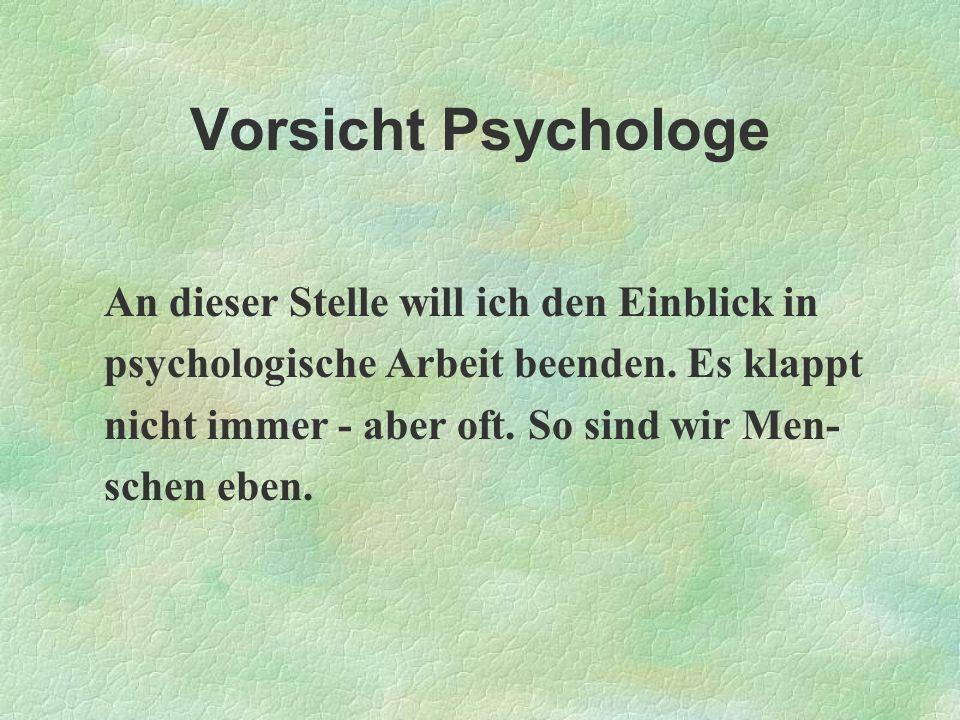 Vorsicht Psychologe An dieser Stelle will ich den Einblick in