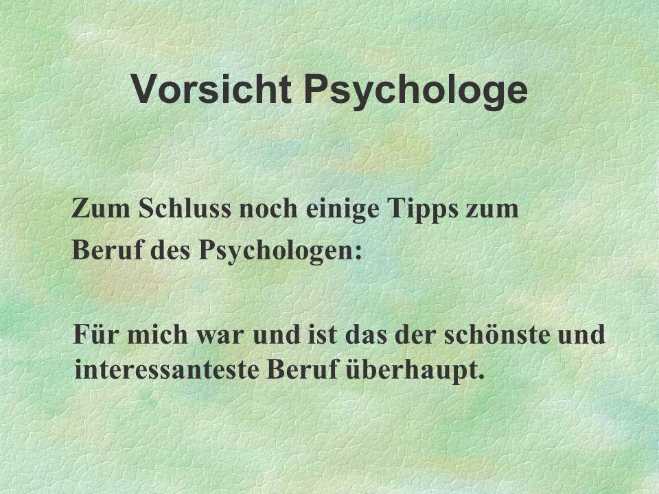 Vorsicht Psychologe Zum Schluss noch einige Tipps zum
