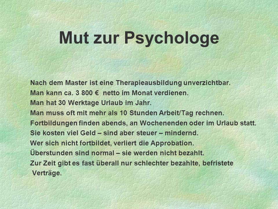 Mut zur Psychologe Nach dem Master ist eine Therapieausbildung unverzichtbar. Man kann ca. 3 800 € netto im Monat verdienen.
