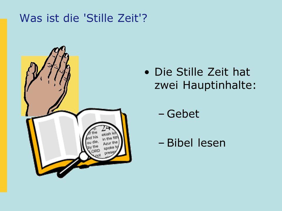 Was ist die Stille Zeit Die Stille Zeit hat zwei Hauptinhalte: Gebet Bibel lesen