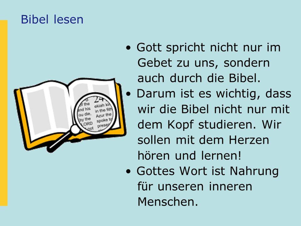 Bibel lesen Gott spricht nicht nur im. Gebet zu uns, sondern. auch durch die Bibel. Darum ist es wichtig, dass.