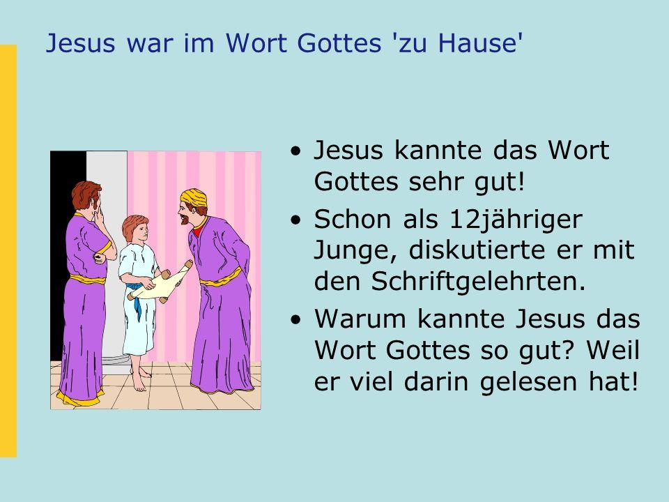 Jesus war im Wort Gottes zu Hause