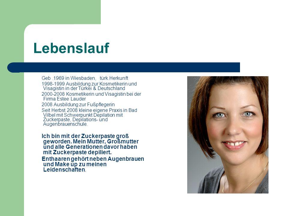 LebenslaufGeb .1969 in Wiesbaden, türk.Herkunft. 1998-1999 Ausbildung zur Kosmetikerin und Visagistin in der Türkei & Deutschland.