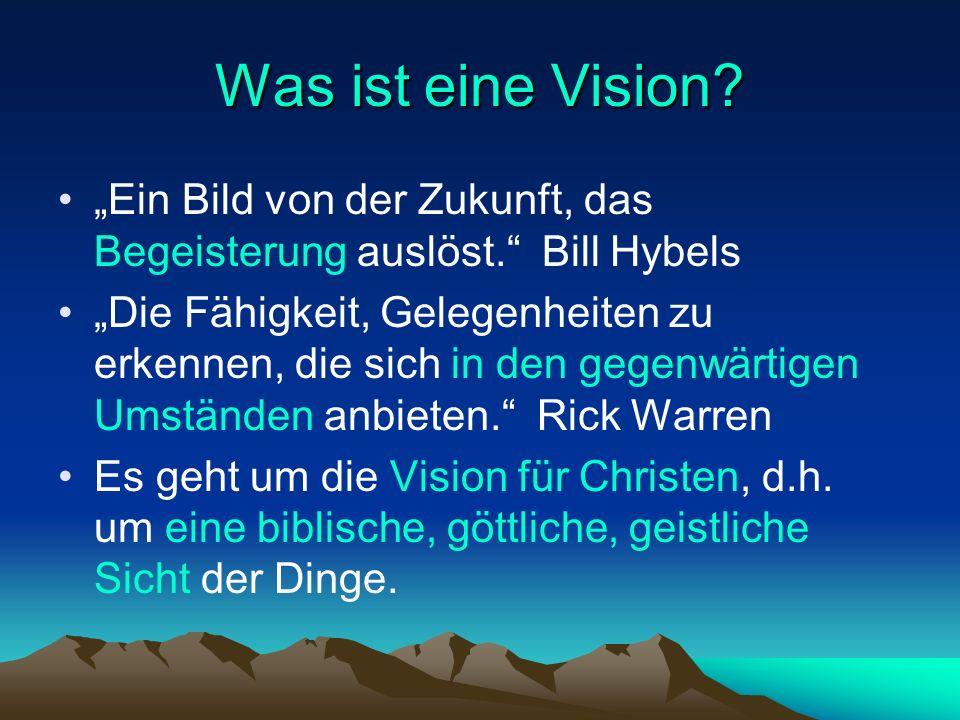 """Was ist eine Vision """"Ein Bild von der Zukunft, das Begeisterung auslöst. Bill Hybels."""