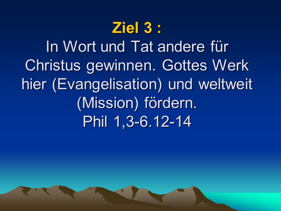 Ziel 3 : In Wort und Tat andere für Christus gewinnen