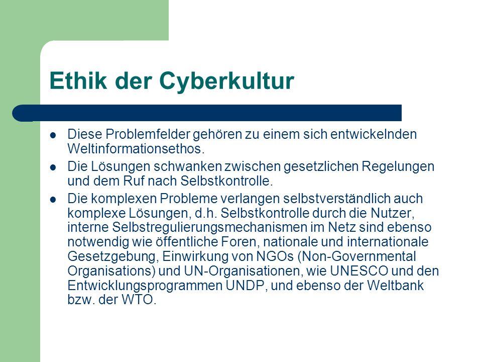 Ethik der Cyberkultur Diese Problemfelder gehören zu einem sich entwickelnden Weltinformationsethos.