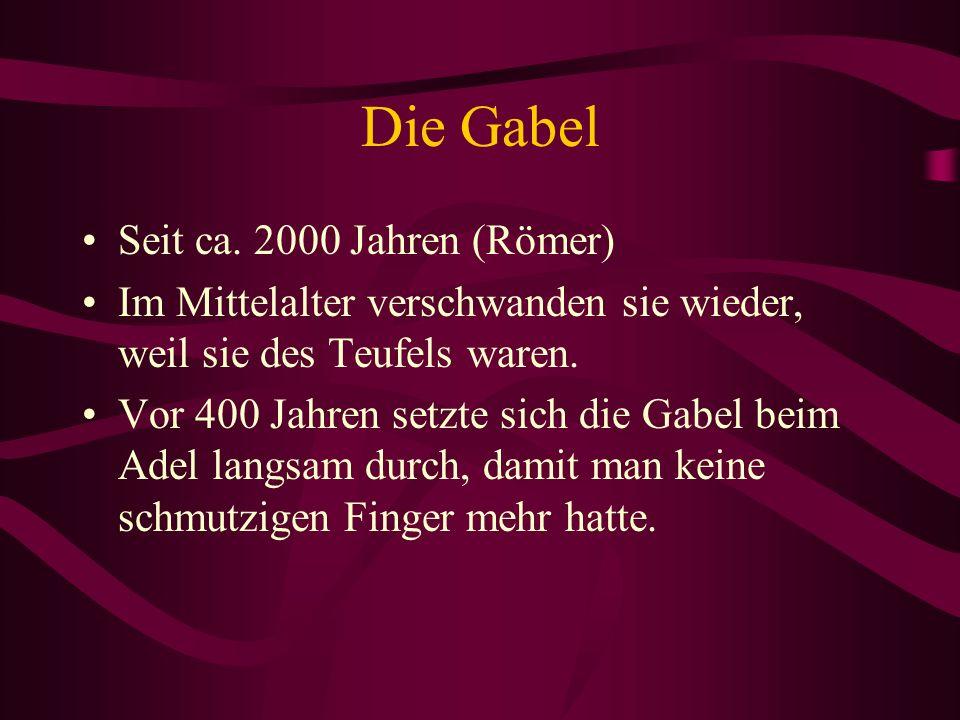Die Gabel Seit ca. 2000 Jahren (Römer)