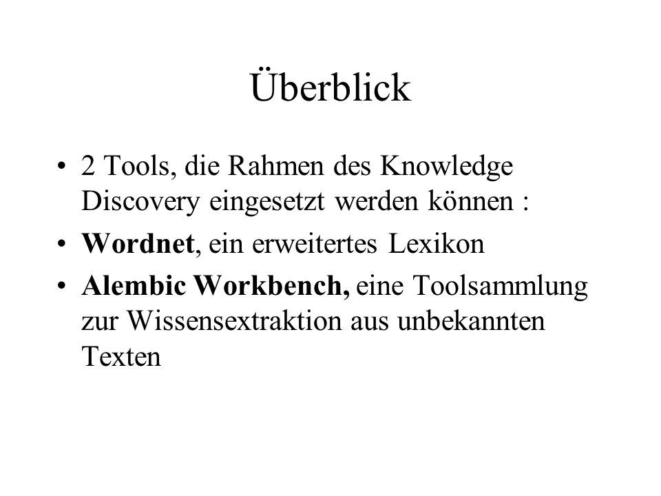 Überblick 2 Tools, die Rahmen des Knowledge Discovery eingesetzt werden können : Wordnet, ein erweitertes Lexikon.