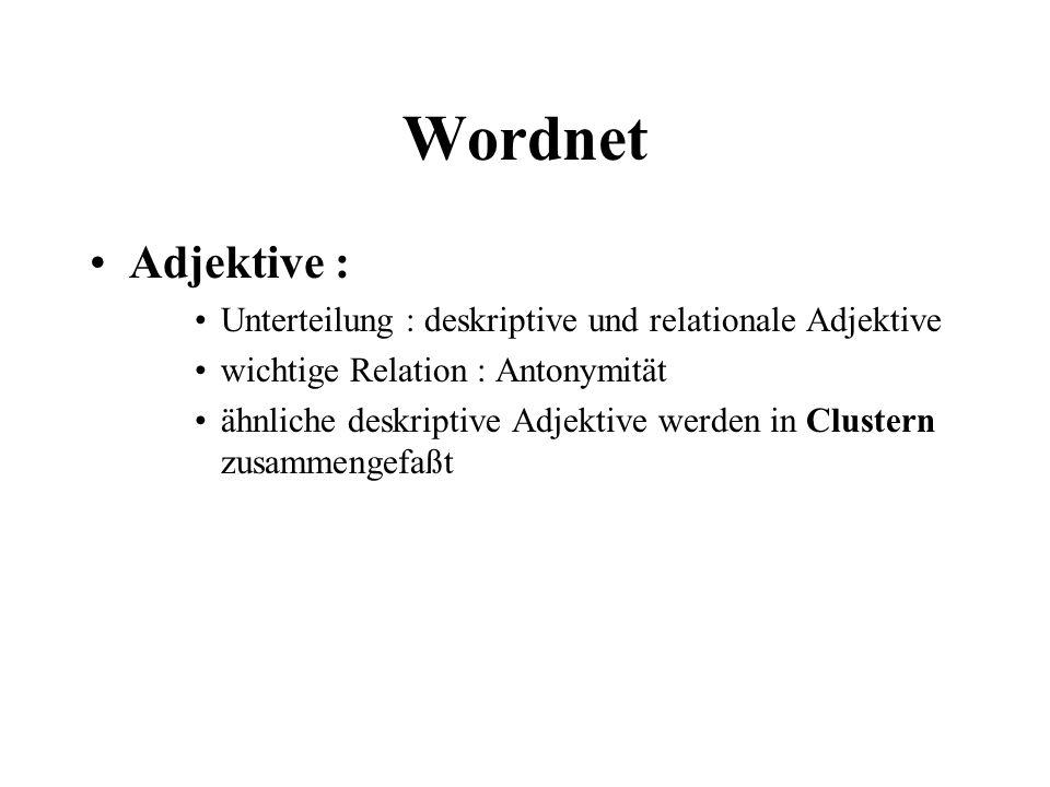 Wordnet Adjektive : Unterteilung : deskriptive und relationale Adjektive. wichtige Relation : Antonymität.