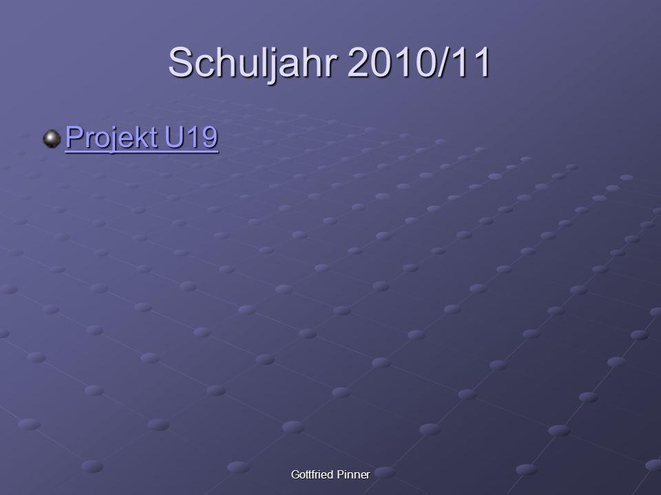 Schuljahr 2010/11 Projekt U19 Gottfried Pinner