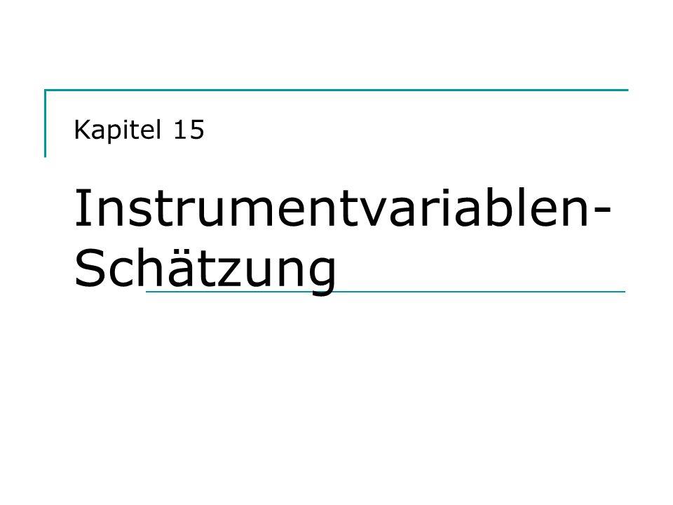 Kapitel 15 Instrumentvariablen- Schätzung