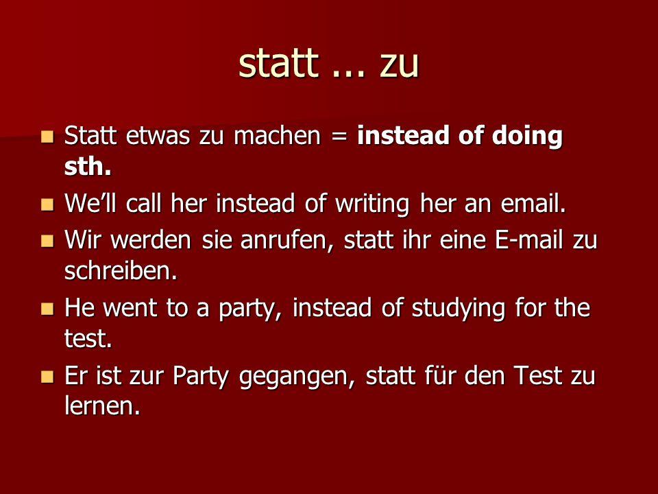 statt ... zu Statt etwas zu machen = instead of doing sth.