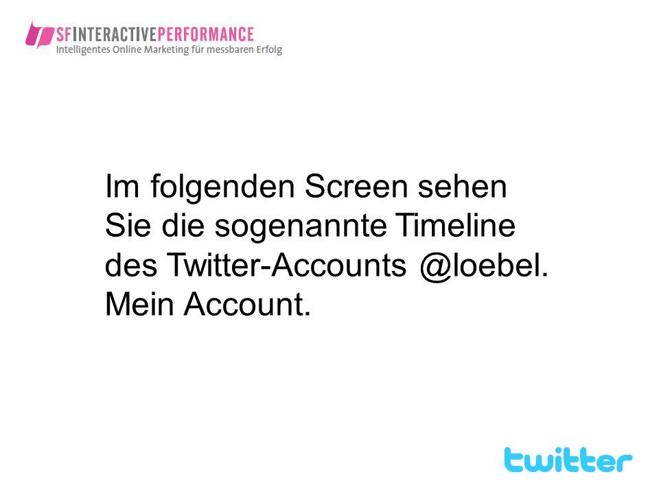 Im folgenden Screen sehen Sie die sogenannte Timeline des Twitter-Accounts @loebel.