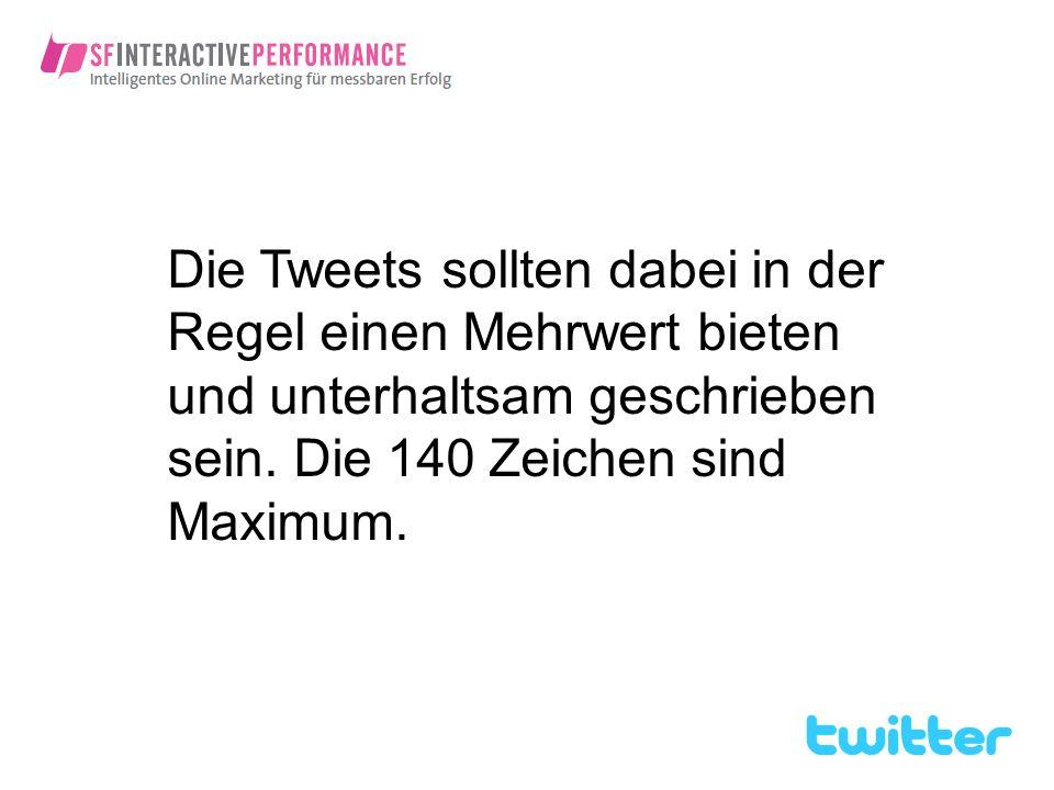 Die Tweets sollten dabei in der Regel einen Mehrwert bieten und unterhaltsam geschrieben sein.