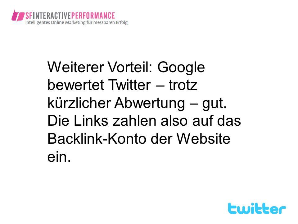 Weiterer Vorteil: Google bewertet Twitter – trotz kürzlicher Abwertung – gut.