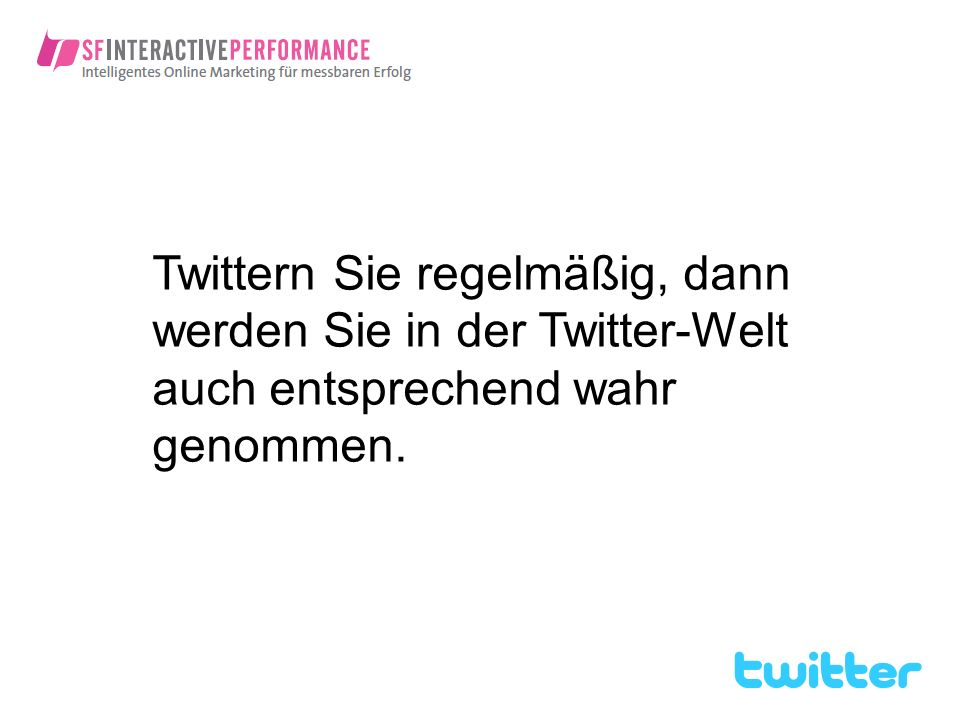 Twittern Sie regelmäßig, dann werden Sie in der Twitter-Welt auch entsprechend wahr genommen.