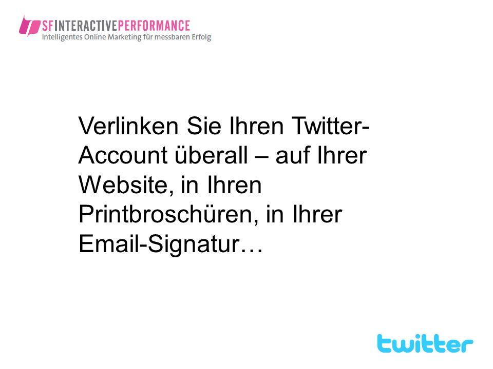 Verlinken Sie Ihren Twitter-Account überall – auf Ihrer Website, in Ihren Printbroschüren, in Ihrer Email-Signatur…