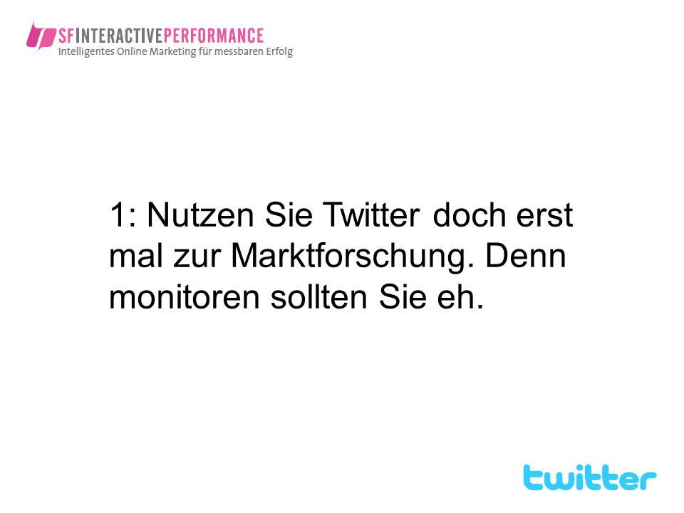 1: Nutzen Sie Twitter doch erst mal zur Marktforschung