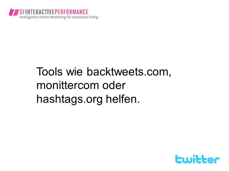 Tools wie backtweets.com, monittercom oder hashtags.org helfen.