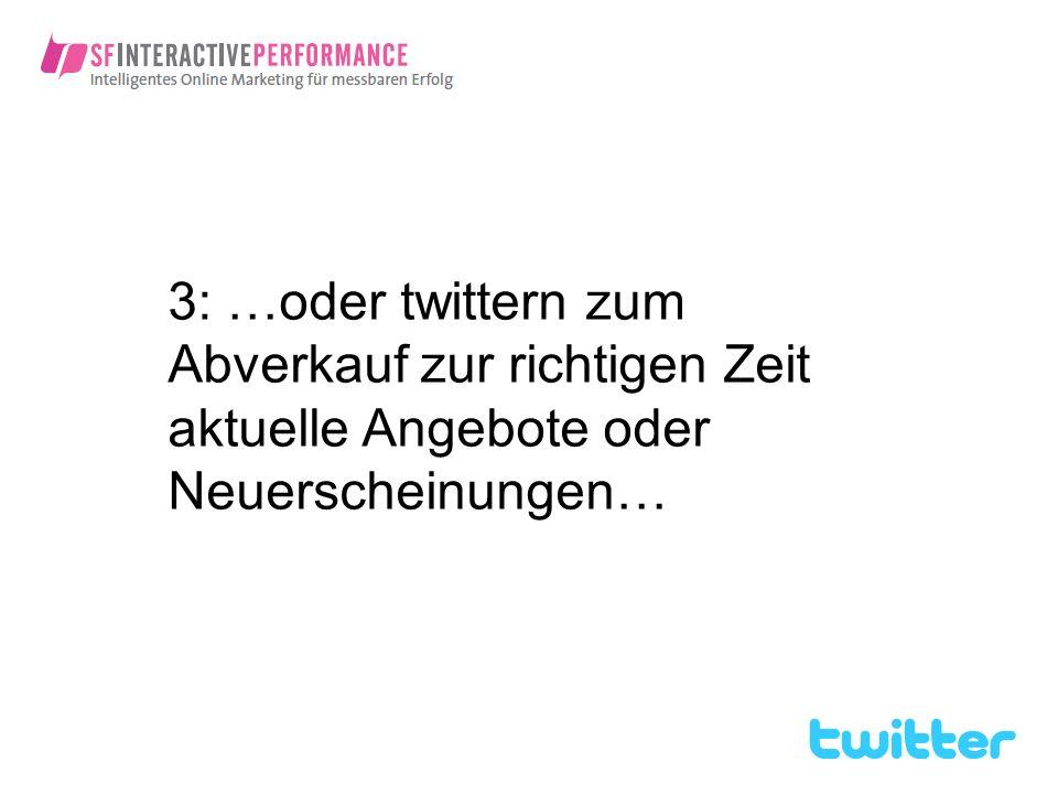 3: …oder twittern zum Abverkauf zur richtigen Zeit aktuelle Angebote oder Neuerscheinungen…