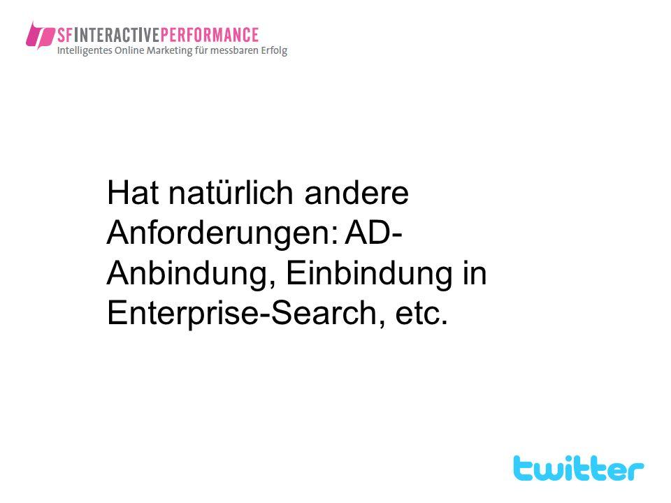 Hat natürlich andere Anforderungen: AD-Anbindung, Einbindung in Enterprise-Search, etc.