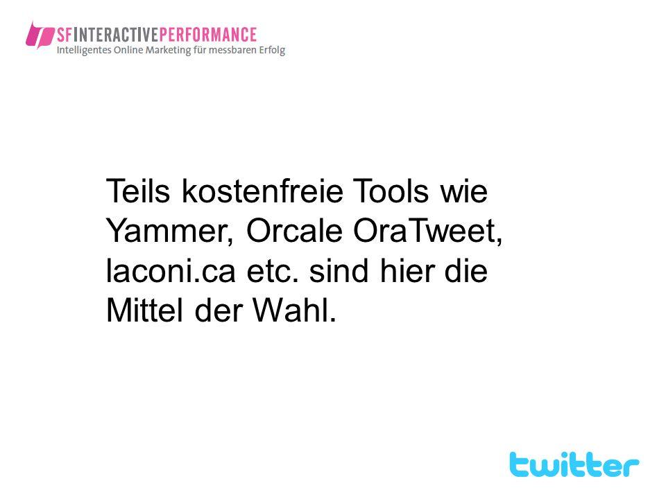 Teils kostenfreie Tools wie Yammer, Orcale OraTweet, laconi. ca etc