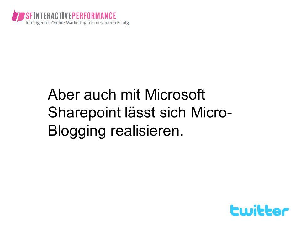 Aber auch mit Microsoft Sharepoint lässt sich Micro-Blogging realisieren.