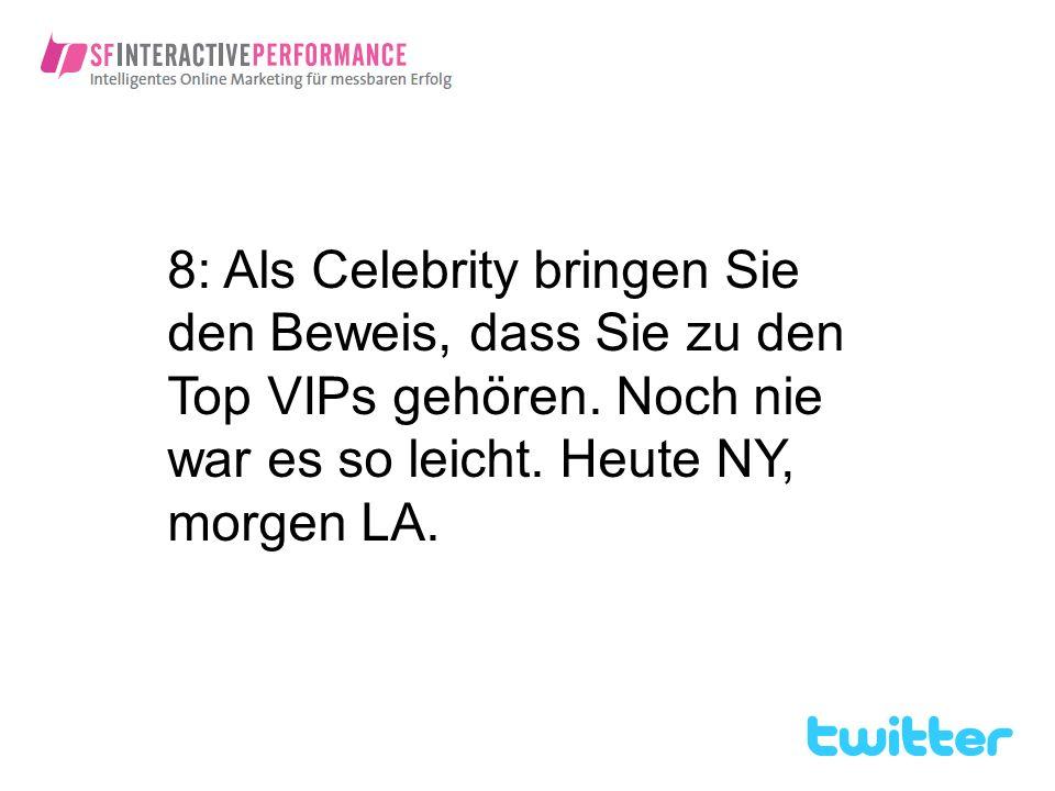 8: Als Celebrity bringen Sie den Beweis, dass Sie zu den Top VIPs gehören.